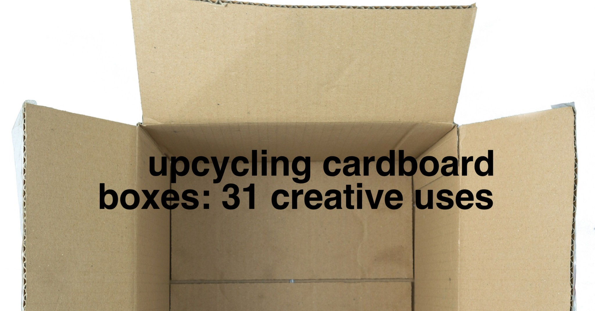 31 Creative Uses For Cardboard Boxes Upcycle Nyc